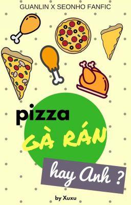 Đọc truyện Pizza, gà rán hay Anh ? [ GuanHo]