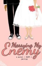 Marrying My Enemy (Part 1 | Completed) by jnlltyg