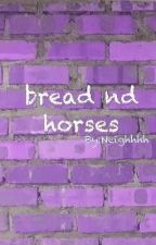 bread nd horses by Neighhhh