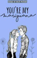 You're My Marijuana by novilx