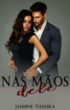 Nas Mãos Dele by Jasmine1156