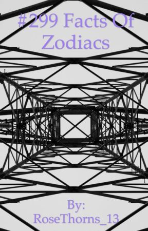 #299 Facts Of Zodiacs by RoseThorns_13