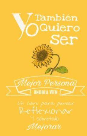 Yo También Quiero Ser Mejor Persona. by Andrea-W