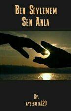Ben Söylemem Sen Anla (Ara Verildi) by aysesueda123