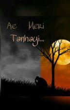 AE MERI TANHAYI. by XFatimaKhan