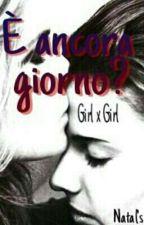 È Ancora Giorno? Girl X Girl by _Natalinna_