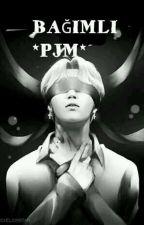 BAĞIMLI*PJM* by armyl95