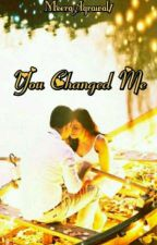 You Changed Me by MeeraAgrawal7