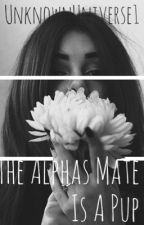 The Alphas Mate Is A Pup by UnknownUniverse1