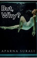 But, Why? by Aparnaroop