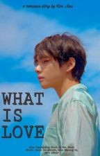 What's Love [FF TAEHYUNG KIM] by AnaesthesiKim