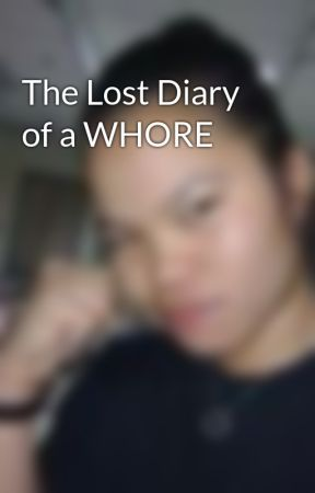 The Lost Diary of a WHORE by ManTrapinaWomansBody