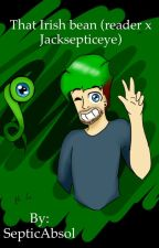 That Irish bean (reader x Jacksepticeye) by SepticAbsol
