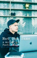 Not The Same // Will_NE FanFiction by SDMNTWINS