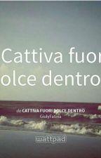 Cattiva fuori Dolce dentro by GiulyFatina