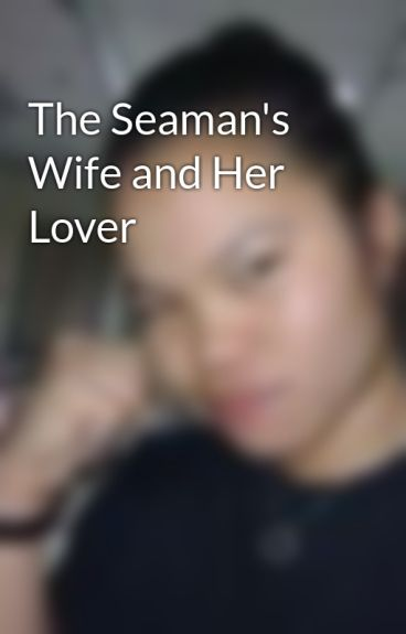 The Seaman's Wife and Her Lover by ManTrapinaWomansBody