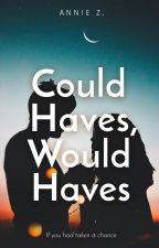 Could-Haves, Would-Haves by thenarratee