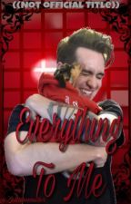 Everything To me~ Brendon Urie x Reader (Book 2) by zellamonster