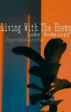 Living With The Enemy - Hemmings  by xbadgirlxv