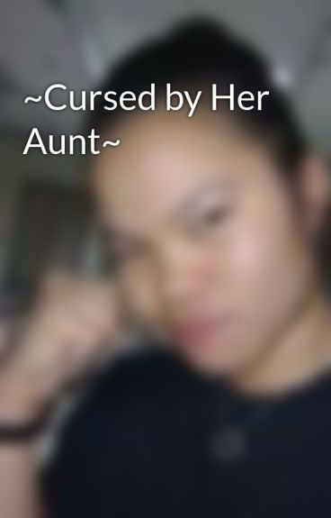 ~Cursed by Her Aunt~ by ManTrapinaWomansBody