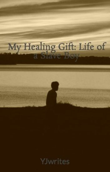 My Healing Gift: Life of a Slave Boy