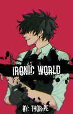 Ironic World - Fanfic BNHA #14 - #KHawards2019/ UAawards2019 by Thor-pe