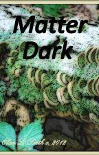 Matter Dark by CottonJones