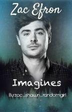 Zac Efron Imagines {English} by zac_shawn_randomgirl