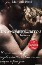 UN AMORE PROIBITO 3 (The Prohibited Series) Wattys2018   by _StarFreedom_