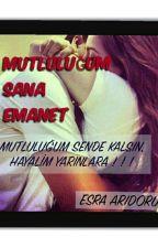 MUTLULUĞUM SANA EMANET  by Derya1234esra