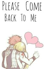 Please Come Back To Me {NaLu♥}  by _Heartfilia_Queen_