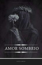 Amor Sombrio  by KellDarkwith