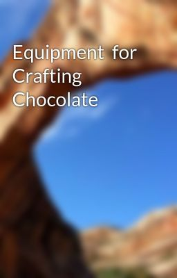 Equipment  for Crafting Chocolate