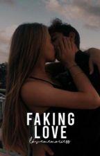 Faking love by lovememoriess