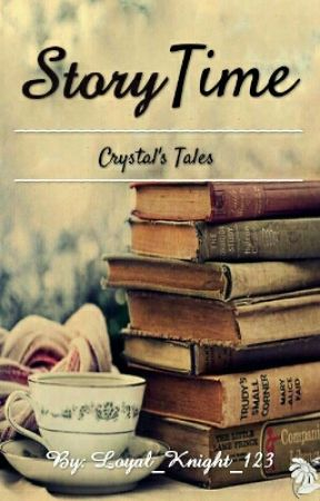 Story Time : Crystal's Tales  by The_Thief_123