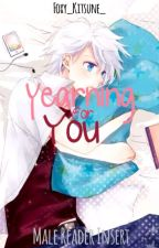 Yearning For You [Male Reader Insert Story] by Foxy_Kitsune_