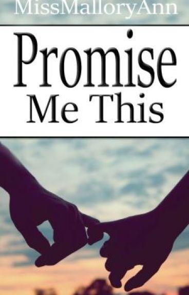 Promise Me This by MissMalloryAnn