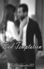 Bad Temptation by Youngwriter333