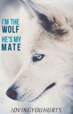 I'm The Wolf, He's My Mate by lovingyouhurts