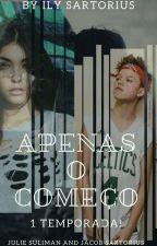 APENAS O COMEÇO by ILYSARTORIUS