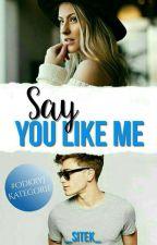 Say You Like Me /ZAWIESZONE DO ODWOŁANIA/ by _sitek_