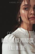 OPERATION: Make the Ice Princess Fall in Love by cistar