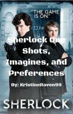 SherlockxReader One Shots/Imagines/preferences REQUESTS OPEN!! by kristinaRaven99