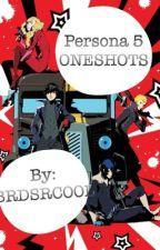 Persona 5 (ONESHOTS) by BRDSRCOOL