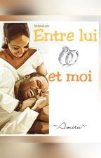 Entre lui et moi by Amira_lautentik