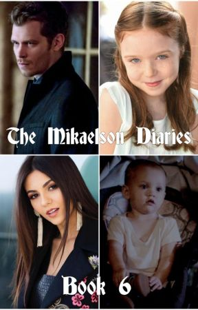 The Mikaelson Diaries (The Hybrid and The Wolf - Book 6) by ForeverMysticFalls