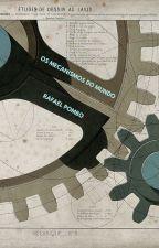 Os mecanismos do mundo by rafaelfpombo