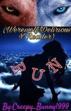 Run (Werewolf!Delirious X Reader) by Creepy_Bunny1999