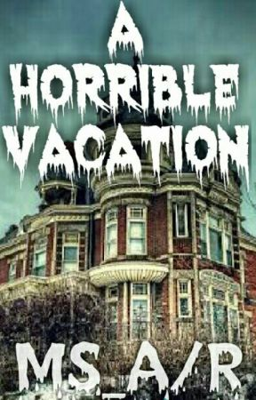 A horrible vacation  by mentalsisters