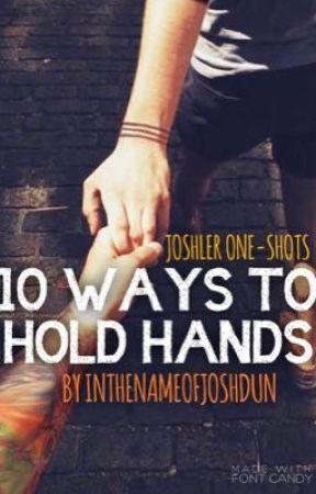 10 Ways to Hold Hands by InthenameofJoshDun
